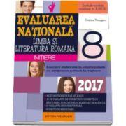 Evaluarea nationala 2017, pentru clasa a VIII-a Limba si literatura romana - Initiere. Notiuni teoretice si aplicatii, 60 de teste dupa modelul M. E. N. C. S.
