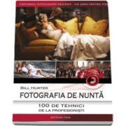 Bill Hurter - Fotografia de nunta. 100 de tehnici de la profesionisti. Universul fotografiei digitale - Un ghid pentru toti