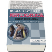 Marius Burtea - Matematica bacalaureat 2017, Filiera tehnologica. Exercitii recapitulative. Teste (Albastru)