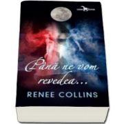 Pana ne vom revedea (Renee Collins)