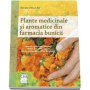 Renate Dittus Bar - Plante medicinale si aromatice din farmacia bunicii - Remedii consacrate, tincturi, uleiuri, bai, alifii, ceaiuri. Retete, parfumuri si culori din plante
