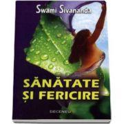 Sanatate si fericire - Swami Shivananda