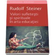 Valori sufletesti si spirituale in arta educatiei (Rudolf Steiner)