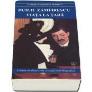 Duiliu Zamfirescu - Viata la tara. Tanase Scatiu - Contine un dosat critic si o fisa biobibliografica