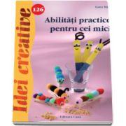 Abilitati practice pentru cei mici - Colectia, Idei creative numarul 126