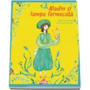 Aladin si lampa fermecata - Cu ilustratii de Marina Plantus