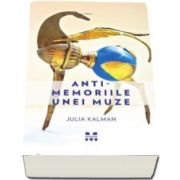 Antimemoriile unei muze (Julia Kalman)