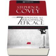 Stephen R. Covey - Cele 7 deprinderi ale persoanelor eficace - Lectii importante pentru schimbarea personala