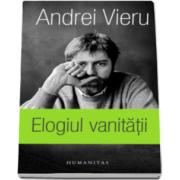 Andrei Vieru - Elogiul vanitatii - In versiunea romaneasca a autorului