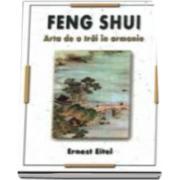 Feng Shui. Arta de a trai in armonie (Ernest Eitel)
