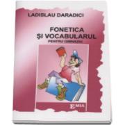 Fonetica si vocabularul. Memorator pentru gimnaziu (Ladislau Daradici)
