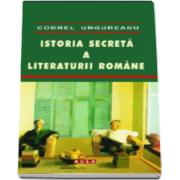 Istoria secreta a literaturii romane (Cornel Ungureanu)