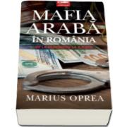 Mafia araba in Romania - De la Ceausescu la Iliescu (Marius Oprea)