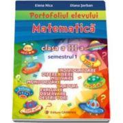 Elena Nica - Matematica. Portofoliul elevului pentru clasa a III-a, semestrul 1 - Individualizare, diferentiere, motivare, monitorizare, gradual, evaluare, observare, descriptori