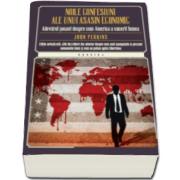 Noile confesiuni ale unui asasin economic - Adevarul socant despre cum America a cucerit lumea (John Perkins)
