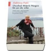 Sabina Fati - Ocolul Marii Negre in 90 de zile - Sapte tari, opt granite si o lovitura de stat in prime-time