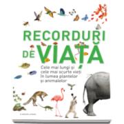 Recorduri de Viata - Cele mai lungi si cele mai scurte vieti in lumea plantelor si a animalelor