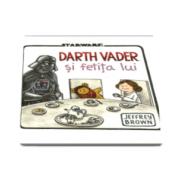Jeffrey Brown - Star Wars. Darth Vader si fetita lui