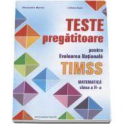 Alexandra Manea - Teste pregatitoare pentru evaluarea nationala TIMSS. Matematica clasa a II-a - Editie evizuita si adaugita