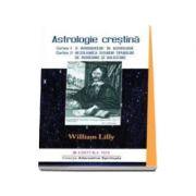 Astrologie Crestina, Volumul. 1 (Cartea 1 - O introducere in astrologie si Cartea 2 - Rezolvarea tuturor tipurilor de intrebari si solicitari)