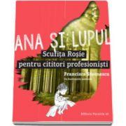 Ana si lupul - Scufita rosie pentru cititori profesionisti (Francisca Stoenescu)