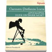 Apocalipsa dupa un inger mort (Carmen Stefania Luca)
