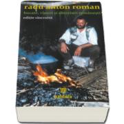 Anton Radu Roman - Bucate, vinuri si obiceiuri romanesti. Editie rascroita