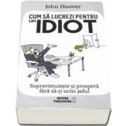 John Hoover - Cum sa lucrezi pentru un Idiot