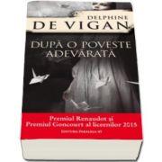 Dupa o poveste adevarata (Delphine De Vigan)