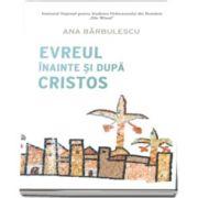 Evreul inainte si dupa Cristos (Ana Barbulescu)