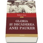 Gloria si decaderea Anei Pauker. Editia a II-a revazuta