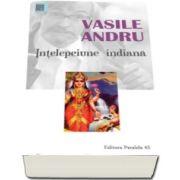 Intelepciune indiana. Antologie (Vasile Andru)
