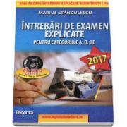 Marius Stanculescu - Intrebari de examen explicate 2017 pentru obtinerea permisului auto, categoriile A, B, BE, A1, A2 si AM (contine CD gratuit)