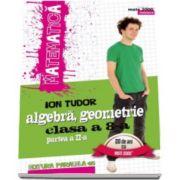 Matematica 2000 INITIERE 2016-2017. Algebra, geometrie, clasa a VIII-a, partea a II-a (Editia a V-a, revizuita) - Ion Tudor
