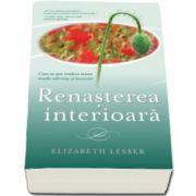 Elizabeth Lesser - Renasterea interioara - Cum ne pot vindeca inima marile suferinte si incercari