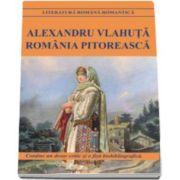 Alexandru Vlahuta - Romania pitoreasca (Contine un dosar critic si o fisa biobibliografica)