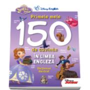 Disney - Sofia Intai. Primele mele 150 de cuvinte in limba engleza - Dictionar ilustrat