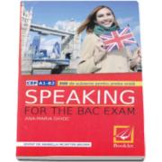 Speaking for the Bac Exam. 300 de subiecte pentru probal orala. Editia a II-a revizuita (Ana Maria Ghioc)