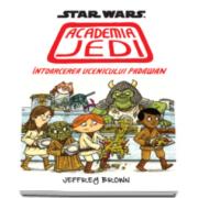 Jeffrey Brown - Star Wars. Academia Jedi - Intoarcerea ucenicului Padawan
