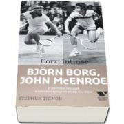Stephen Tignor, Corzi intinse - Bjorn Borg, John McEnroe si povestea nespusa a celei mai aprige rivalitati din tenis