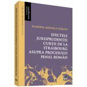 Efectele jurisprudentei Curtii de la Strasbourg asupra procesului penal roman (Ramona Mihaela Coman)