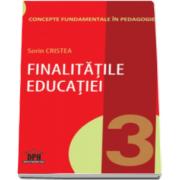 Sorin Cristea, Finalitatile educatiei. Concepte fundamentale in pedagogie (Volumul III)