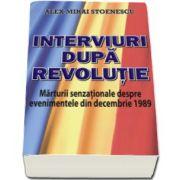 Alex Mihai Stoenescu - Interviuri dupa revolutie - Marturii senzationale despre evenimentele din Decembrie 1989