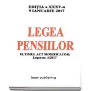Legea pensiilor - editia a XXXV-a - 9 Ianuarie 2017 (Ultimul act modificator - Legea nr. 1-2017)