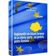 Reglementari ale Uniunii Europene de un interes aparte - sui generis, pentru Romania - Ed. coord. de: Ion M. Anghel