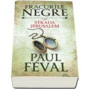 Paul Feval - Strada Jerusalem - Fracurile negre, volumul 3