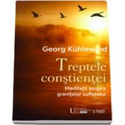 Georg Kuhlewind - Treptele constientei - Meditatii asupra granitelor sufletului