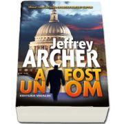 Jeffrey Archer, A fost un OM - Ultimul roman din istoria Cronicile Familiei Clifton