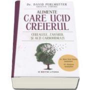 David Perlmutter - Alimente care ucid creierul. Cerealele, zaharul si alti carbohidrati