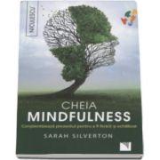 Cheia mindfulness. Constientizeaza prezentul pentru a fi fericit si echilibrat (Sarah Silverton)